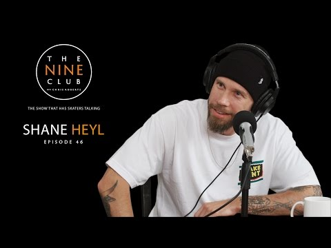 Shane Heyl | The Nine Club With Chris Roberts - Episode 46
