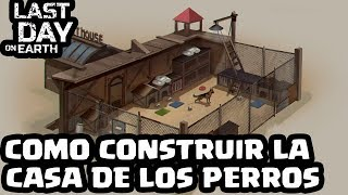 COMO CONSTRUIR LA CASA DE LOS PERROS | LAST DAY ON EARTH: SURVIVAL | [El Chicha]