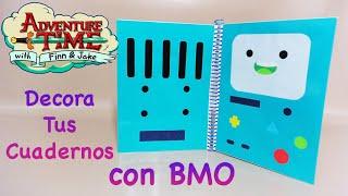 DECORA / FORRA TUS CUADERNOS | BMO | HORA DE AVENTURA | BACK TO SCHOOL - YuureYCrafts
