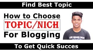 How to Choose a Better (NICHE) Topic for Blogging