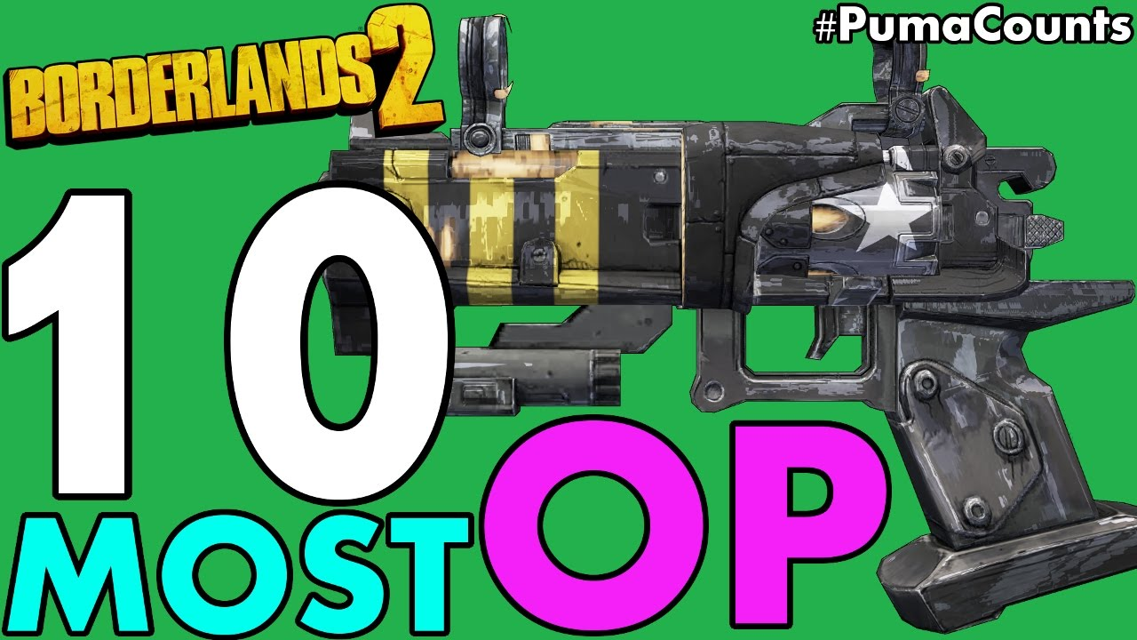 Top 10 Best and Most Overpowered Guns and Weapons to Farm in Borderlands 2  #PumaCounts