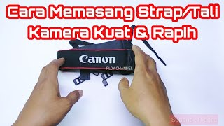 Tutorial Memasang Strap/Tali Kamera Kuat dan Rapih