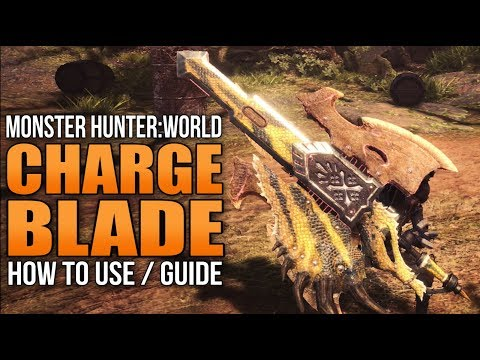 Monster Hunter World: How to Use the Charge Blade (Weapon Guide)