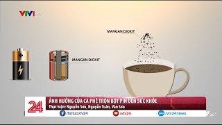 Cà phê pin ảnh hưởng đến sức khỏe người như thế nào? - Tin Tức VTV24