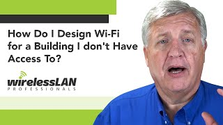 How Do I Design Wi-Fi for a Building I don't Have Access To?