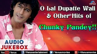 Chunky Pandey : O Lal Dupatte Wali & Other Hits || Audio Jukebox