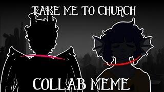 Take me to Church 【COLLAB   MEME】