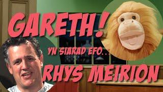 Gareth! a Rhys Meirion