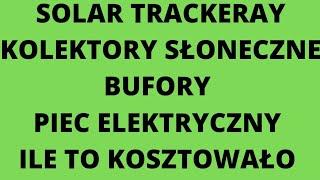 Ile mnie to kosztowało,  SOLAR TRACKERY, kolektory słoneczne i ogrzewanie elektryczne.