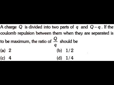A Charge Q Is Divide Into Two Parts Of Q And Q Q If The Coulomb Repulsion Between Them When Youtube