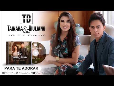 Tainara e Diuliano/Para Te Adorar/Lançamento 2017
