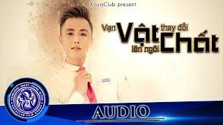 VẠN VẬT THAY ĐỔI VẬT CHẤT LÊN NGÔI - Diệp Thanh Phong - Official Audio - Ti Gôn KAYA Club