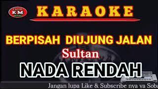 Sultan-BERPISAH DIUJUNG JALAN (Karaoke//Lirik) NADA RENDAH