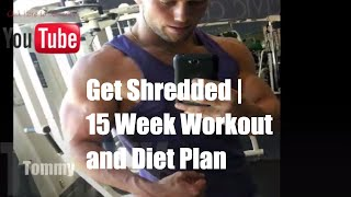 How to get Shredded | 15 Week Shredding Workout and Diet Plan
