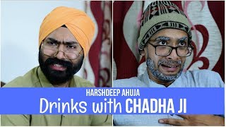 Drinks with Chadha Ji | Harshdeep Ahuja ft. Gaurav Arora
