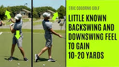GOLF: A Little Known Backswing & Downswing Feel To Gain 10-20 Yards Of Distance