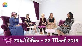 Gelin Evi 704. Bölüm | 22 Mart 2019
