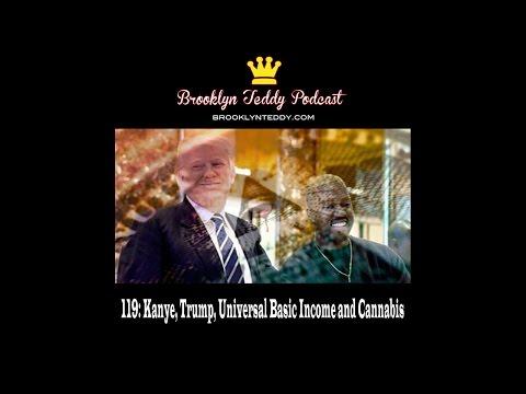 119: Kanye, Trump, Universal Basic Income and Cannabis