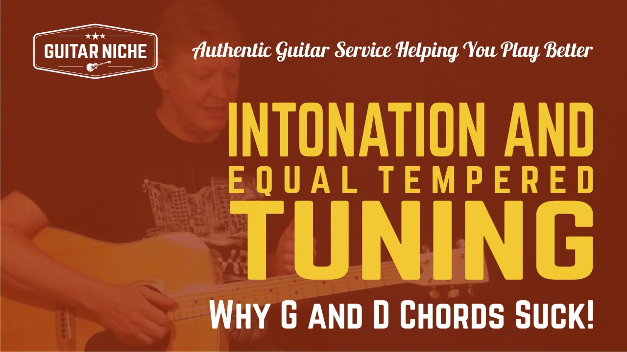 Intonation And Equal Tempered Tuning Why G And D Chords Suck