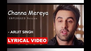 Channa Mereya (The Light of My Soul) Lyrical Video | Arijit Singh | Unplugged Cover