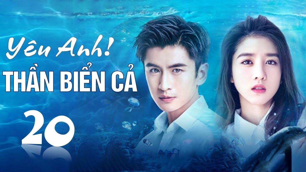image Phim tình yêu lãng mạn cực hay 2020   Yêu Anh ! Thần Biển Cả - Tập 20 ( Thuyết Minh )