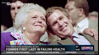 Thoughts and prayers go out for Barbara Bush in Houston