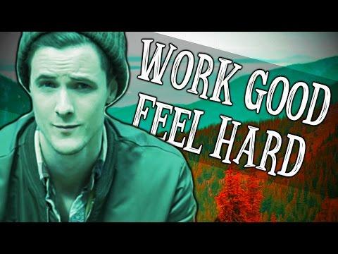 WORK GOOD/FEEL HARD