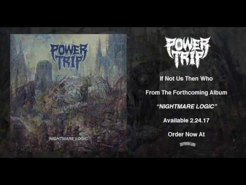"""Power Trip - """"If Not Us Then Who"""""""