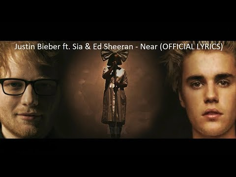 Justin Bieber ft. Sia & Ed Sheeran | Near | OFFICIAL LYRICS