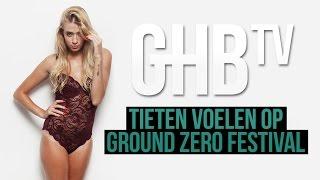 Tieten voelen op Ground Zero Festival - GHB TV #06