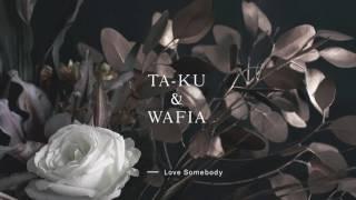 Ta-ku & Wafia - Love Somebody