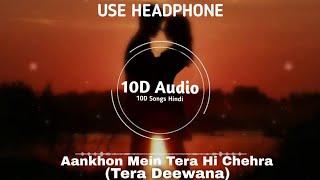 Feel The Music | Aankhon Mein Tera Hi Chehra |10D Songs | Tera Deewana |10D Songs Hindi