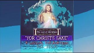 FOR CHRIST'S SAKE:  A Logical Explanation for JESUS