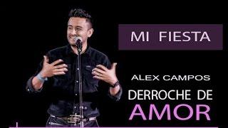MI FIESTA - ALEX CAMPOS - DERROCHE DE AMOR