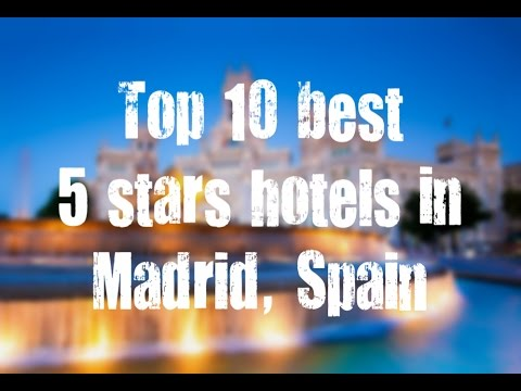 Top 10 Best 5 Stars Hotels In Madrid Spain Sorted By