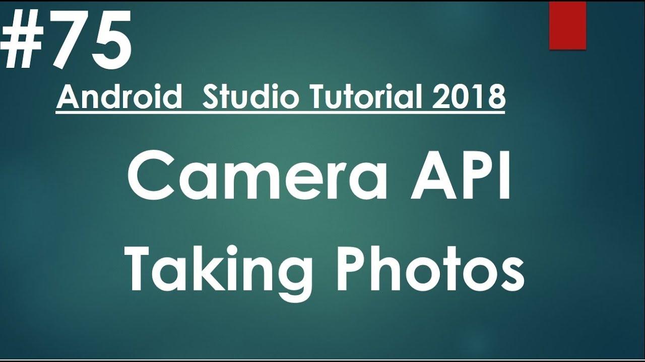 Android tutorial (2018) - 75 - Camera API - Take Photos