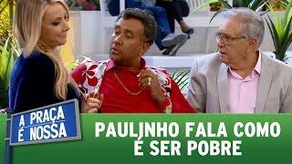 Paulinho fala como é ser pobre | A Praça É Nossa (18/05/17)