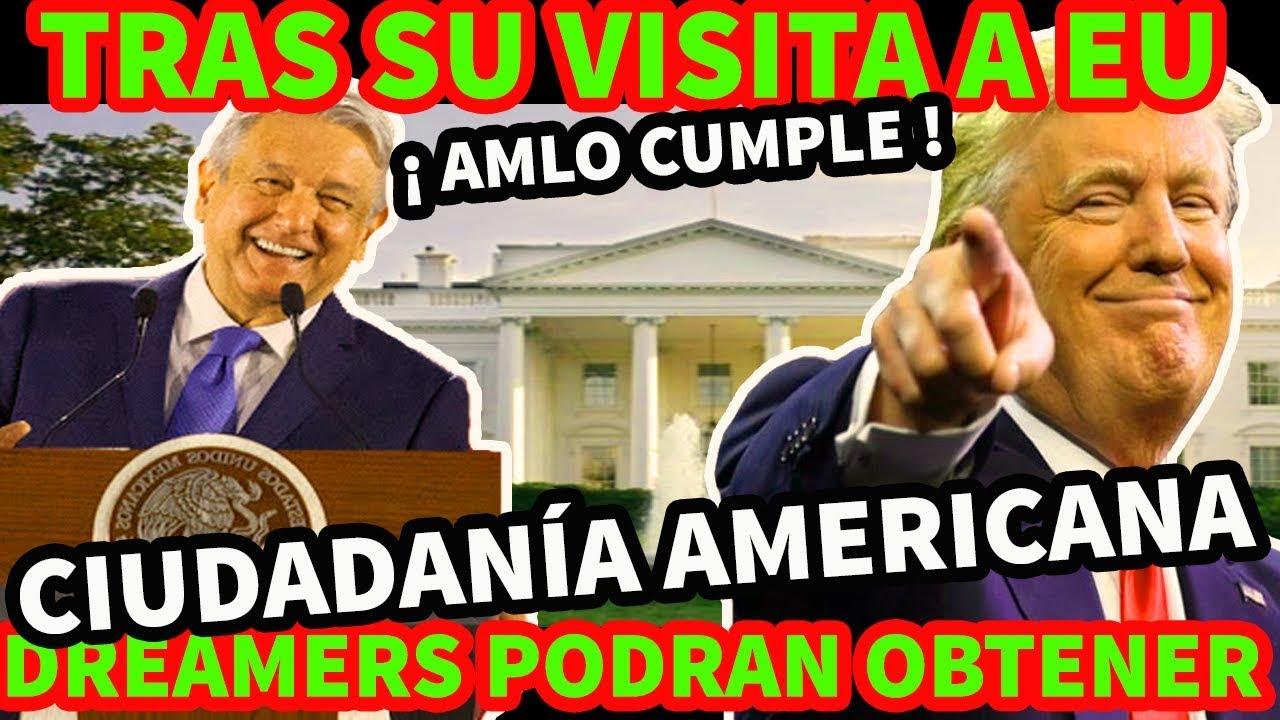 ¡ AMLO CUMPLE ! TRAS SU VISITA A EU DREAMERS PODRAN OBTENER CIUDADANIA AMERICANA