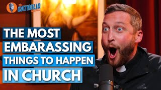 The Most Embarrassing Things To Happen In Church | The Catholic Talk Show