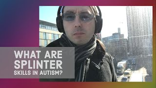 What are splinter skills in autism?