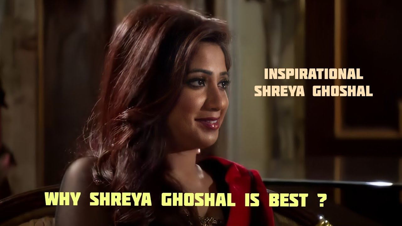 You Should watch this Video till end ... Why Shreya Ghoshal Is Best ?!  Inspirational Shreya Ghoshal