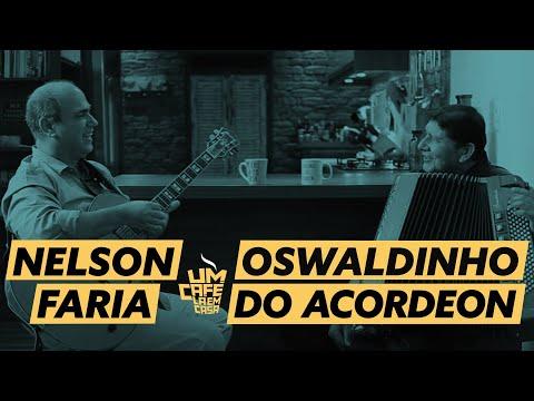 Um café lá em casa com Oswaldinho do Acordeon e Nelson Faria