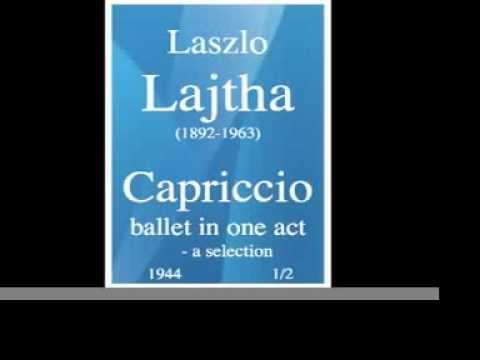 Laszlo Lajtha (1892-1963) : « Capriccio, ballet in one act » (1944) - a selection 1/2