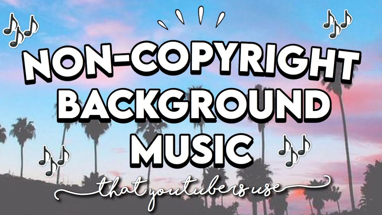 Popular Non Copyright Background Music Youtubers Use 2020 Youtube