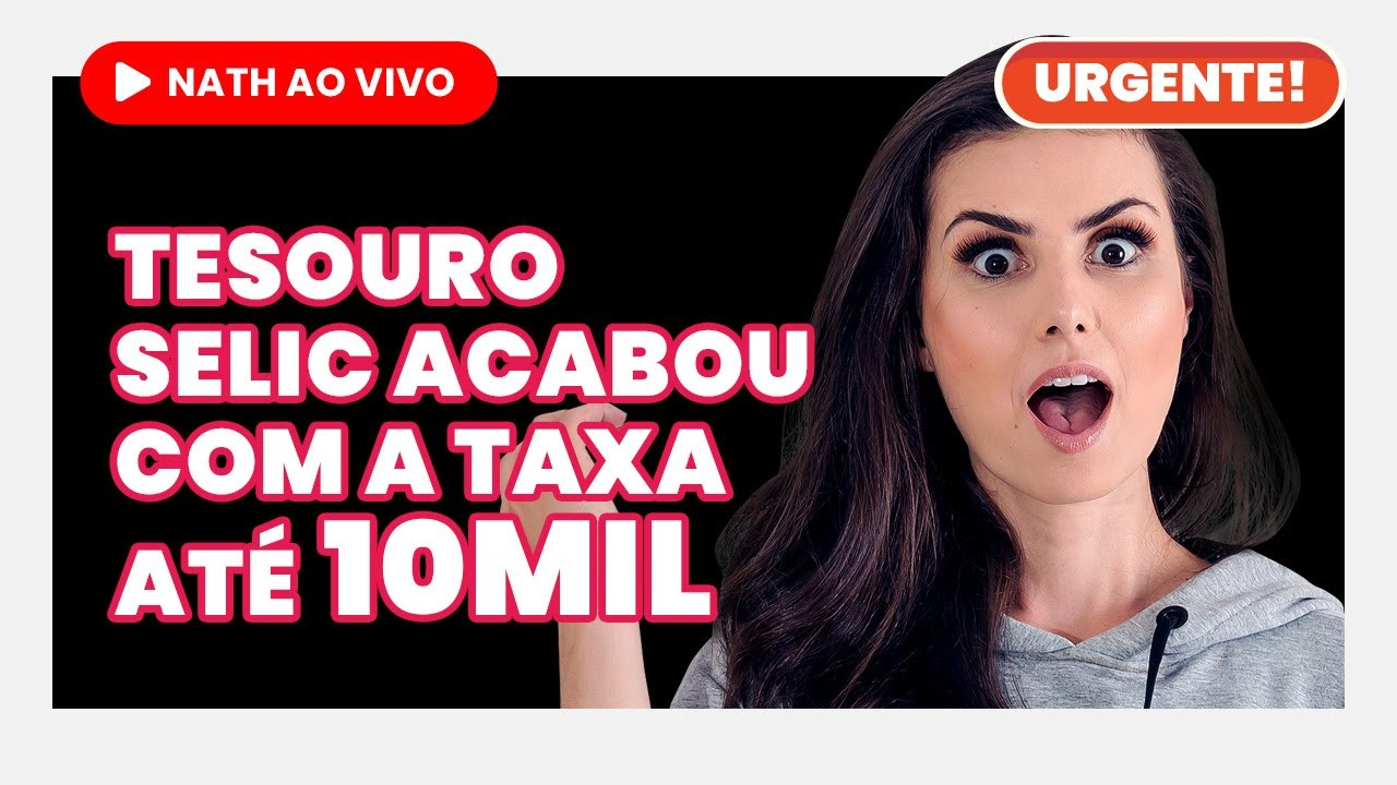 NATHALIA ARCURI - URGENTE! TESOURO SELIC ZERA A TAXA ATÉ R$ 10 MIL - Em primeira mão