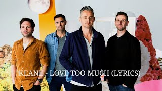 Keane - Love Too Much (Lyrics)