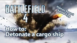 Easter Egg Hainan Resort - How to explode a cargo ship - Battlefield 4