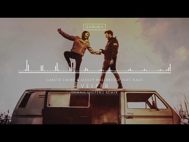 Gareth Emery & Ashley Wallbridge feat. NASH - Vesper (Dennis Sheperd Remix)