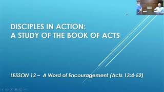 """Disciples in Action: A Study of Acts - """"A Word of Encouragement"""" (Acts 13:4-52)"""