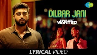 Dilbar Jani | Lyrical | India's Most Wanted | Arjun Kapoor | Dev Negi | Nikhita |Amit Trivedi